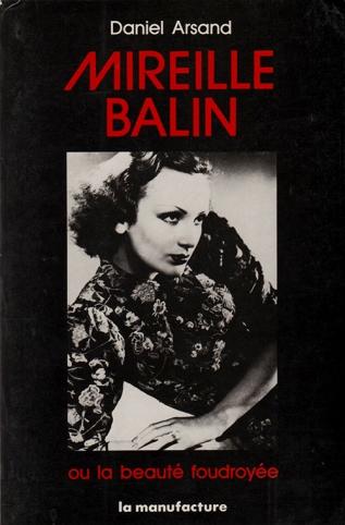 Mireille Balin ou la Beauté foudroyée de Daniel Arsand aux éditions La Manufacture (1989)