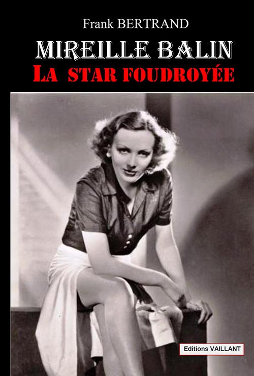 Mireille Balin: La star foudroyée» de Frank Bertrand aux éditions Vaillant (2014)